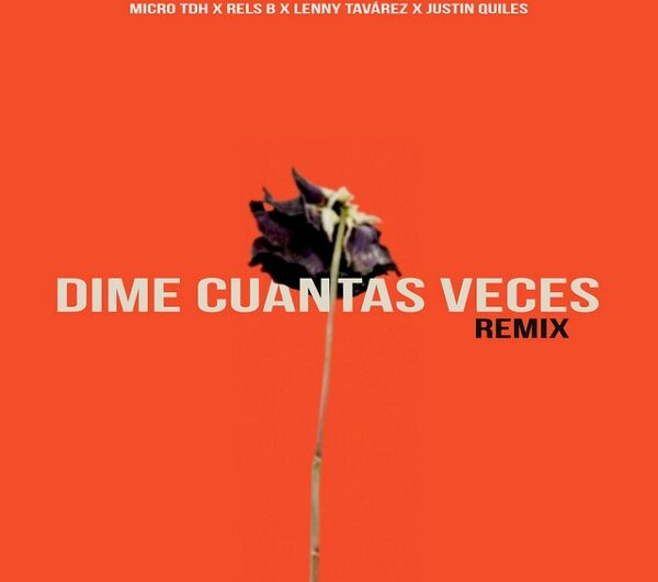 Lyrics: Dime Cuántas Veces Remix (English Translation) – Micro TDH, Rels B, Lenny Tavarez & Justin Quiles