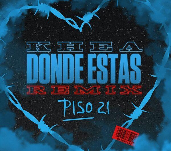 Khea, Piso 21 – Dónde Estás Remix (English Lyrics)