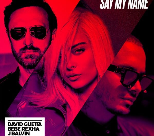 Lyrics: Say My Name (English Translation) – David Guetta, Bebe Rexha & J Balvin