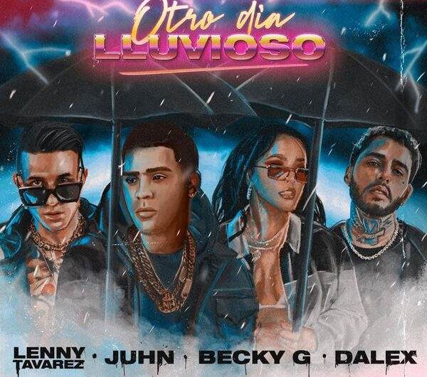 Lyrics: Otro Día Lluvioso (English Translation) – Juhn, Lenny Tavárez, Dalex & Becky G