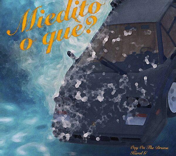 Lyrics: Miedito O Qué? (English Translation) – KAROL G, Danny Ocean & Ovy on the Drums