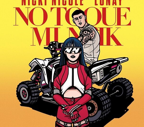 Nicki Nicole & Lunay – No Toque Mi Naik (English Translation) Lyrics