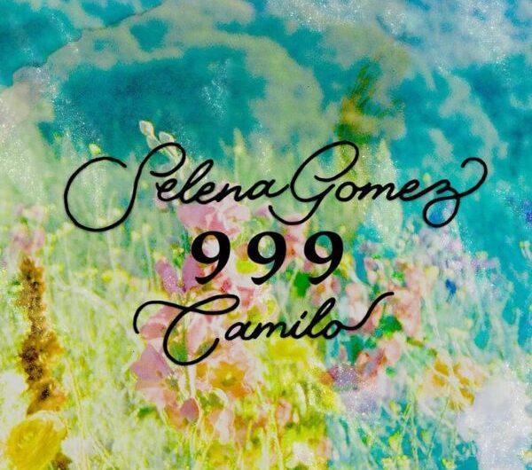 Selena Gomez & Camilo – 999 Lyrics (English Translation & Spanish)